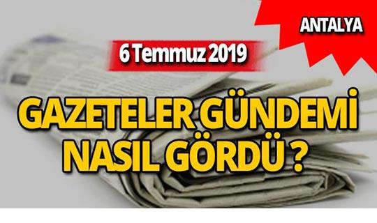 6 Temmuz 2019 Antalya'nın yerel gazete manşetleri