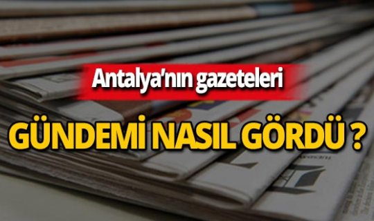 9 Temmuz 2019 Antalya'nın yerel gazete manşetleri