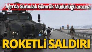 Ağrı'da Gürbulak Gümrük Müdürlüğü aracına roketli saldırı