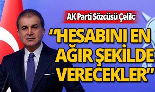 """AK Parti Sözcüsü Çelik: """"Katil rejim bu kalleşliğin hesabını en ağır şekilde verecek"""""""