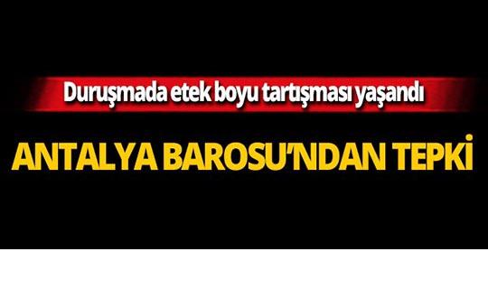 Antalya Barosu'ndan 'Etek boyu' tartışmasına sert tepki!