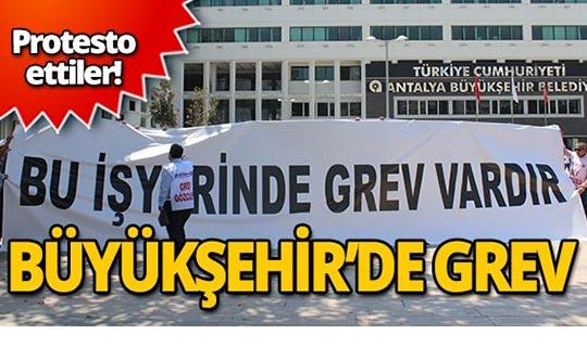 Antalya Büyükşehir Belediyesi'nde grev!