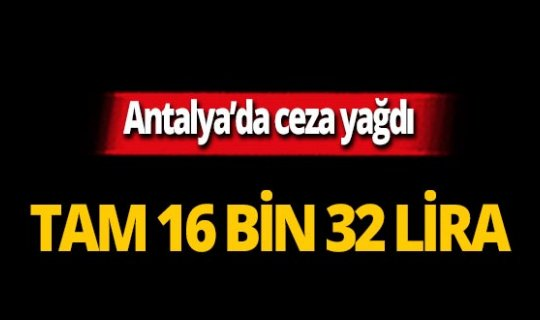 Antalya'da 16 bin 32 lira ceza!