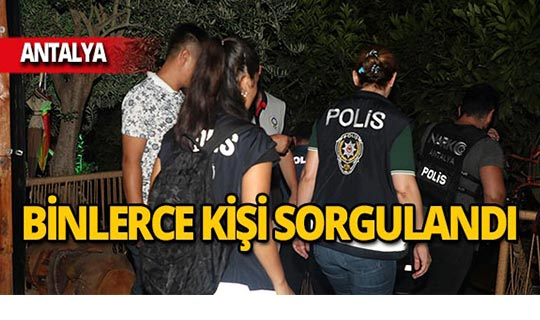 Antalya'da 19 bin 911 kişi sorgulandı!