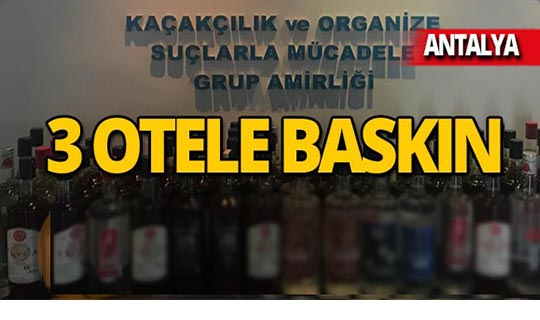 Antalya'da 3 otele baskın!