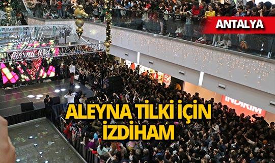 Antalya'da Aleyna Tilki izdihamı