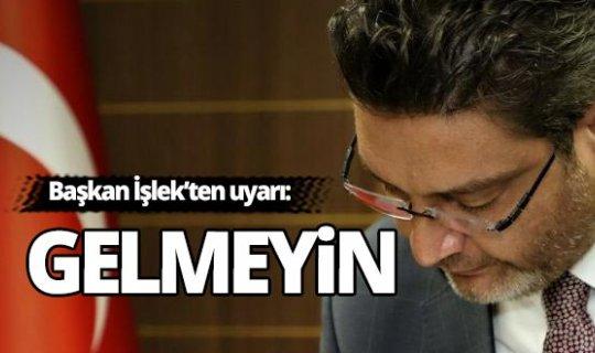 Antalya'da Başkan İşlek'ten uyarı: Gelmeyin
