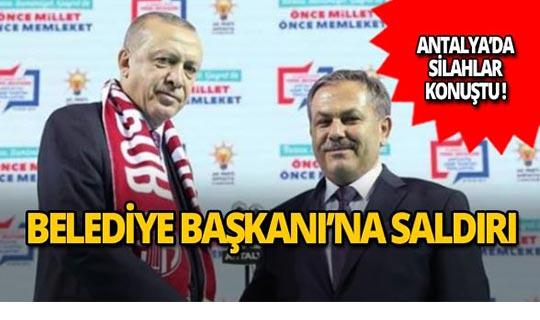 Antalya'da Belediye Başkanı'na silahlı saldırı!