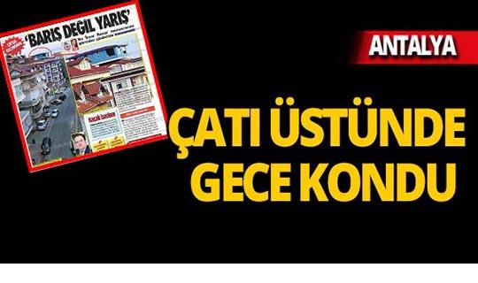 Antalya'da çatı üstünde şoke eden görüntü!