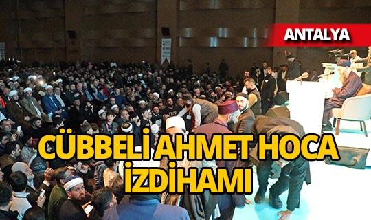 Antalya'da Cübbeli Ahmet Hoca izdihamı