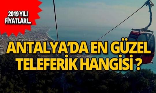 Antalya'da en güzel teleferikler nerede, nasıl gidilir, 2019 yılı fiyat bilgisi...