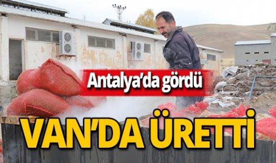 Antalya'da gördü, Van'da üretime başladı