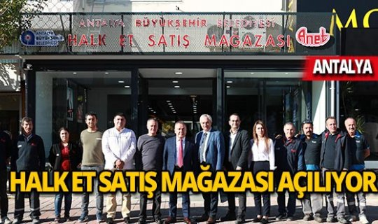 Antalya'da Halk Et Satış Mağazası açılıyor