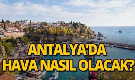 Antalya'da hava nasıl olacak?