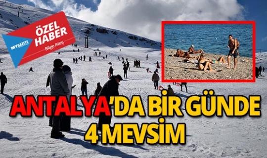 Dünya harikası Antalya'da bir günde 4 mevsim yaşanıyor!