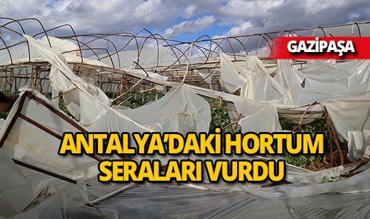 Antalya'da hortum seraları vurdu