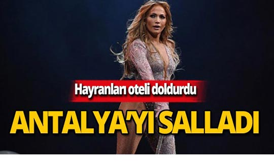 Antalya'da Jennifer Lopez rüzgarı!