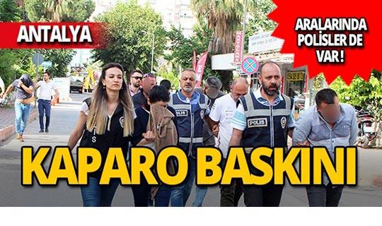 Antalya'da kaparo baskını: Çok sayıda gözaltı!