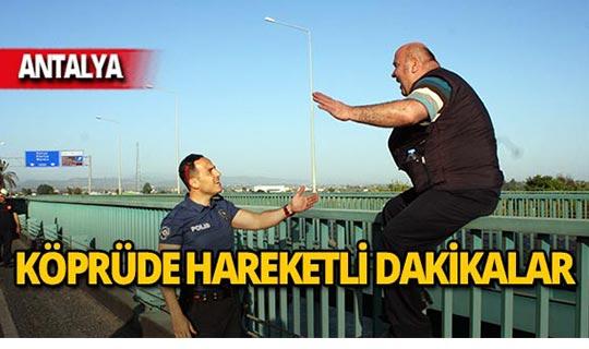 Antalya'da köprüde intihar girişimi!