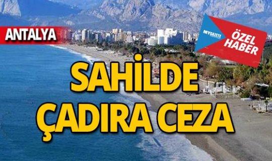Antalya'da kumsalda çadır cezası!