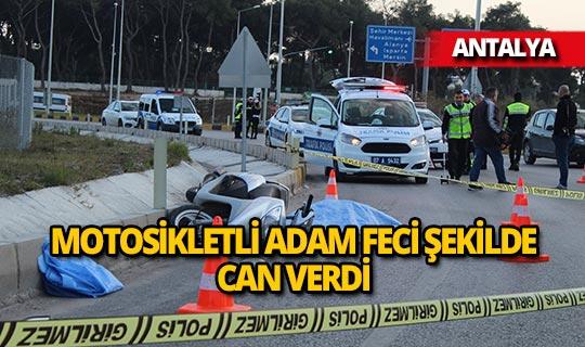 Antalya'da motosikletli adamın feci ölümü
