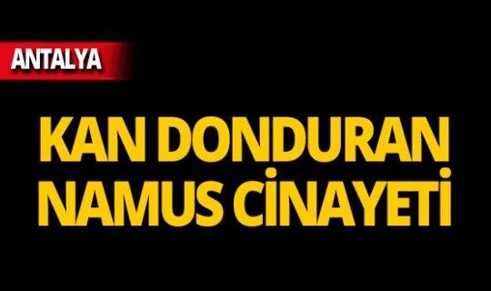 Antalya'da namus cinayeti!