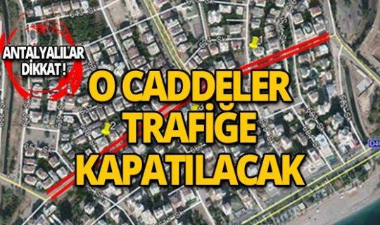 Antalya'da o caddeler trafiğe kapatılacak