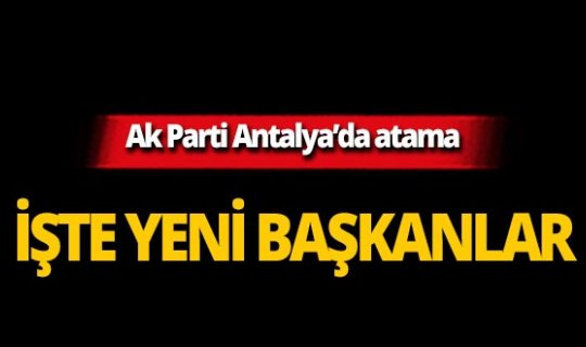 Antalya'da o ilçelere atama yapıldı