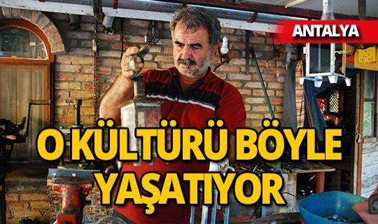 Antalya'da o kültürü böyle yaşatıyor