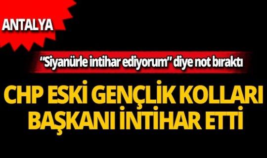 Antalya'da CHP eski Gençlik Kolları Başkanı intihar etti