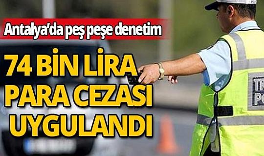 Antalya'da sürücülere yine ceza yağdı!