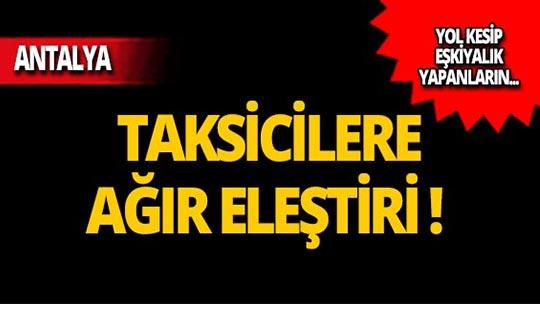 Antalya'da taksicilere sert eleştiri!