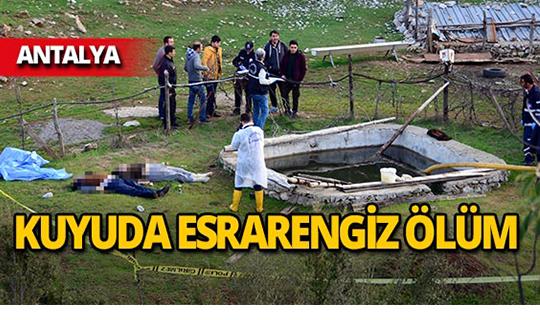 Antalya'da yaşlı karı-koca kuyuda ölü bulundu!
