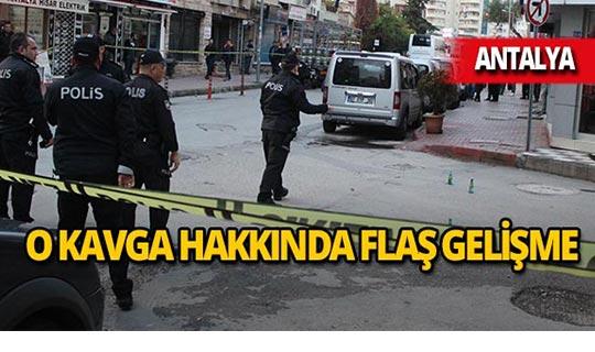 Antalya'daki silahlı kavga hakkında flaş gelişme!