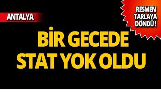 Antalya'daki stat bir gecede yok oldu!