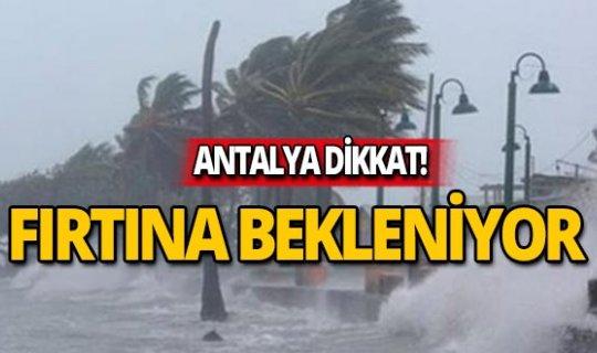 Antalya dikkat! Fırtına bekleniyor