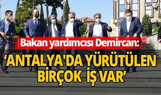 Antalya haber:  Bakan Yardımcısı Demircan'dan Antalya ziyareti
