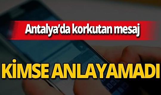 Antalya haber: Vatandaşları panikleten mesaj