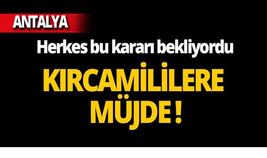 Antalya Kırcamililere müjdeli haber!
