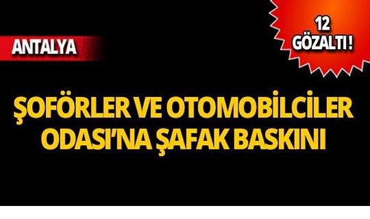 Antalya Şoförler ve Otomobilciler Odası'na baskın: 12 gözaltı!