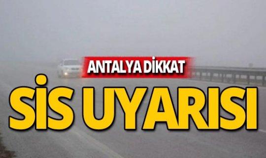 Antalyalılar dikkat! Meteoroloji'den sis uyarısı