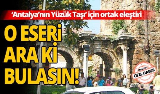 Antalya'nın Yüzük Taşı için ortak eleştiri: O eseri ara ki bulasın!