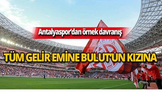 Antalyaspor'un bilet geliri Emine Bulut'un kızına bağışlanacak