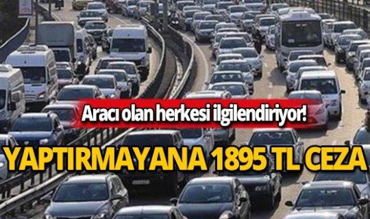 Aracı olanlar dikkat! Yaptırmayana bin 895 lira ceza