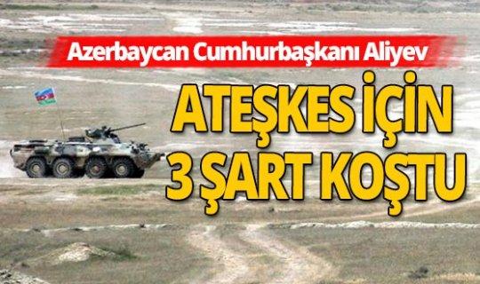 Azerbaycan Cumhurbaşkanı Aliyev ateşkes için şart koştu