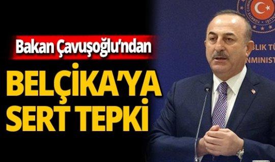 Bakan Çavuşoğlu'ndan Belçika'nın kararına sert çıkış