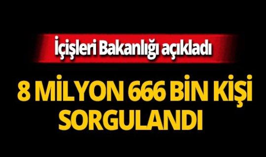 Bakanlık açıkladı : 8 milyon 666 bin şahıs sorgulandı!