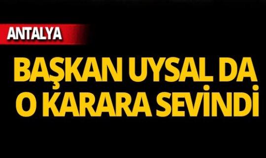 Başkan Uysal da o karara sevindi!