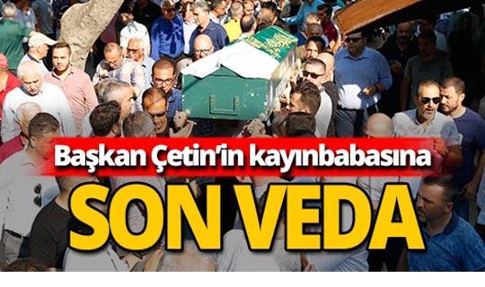 Başkan Çetin'in kayınbabasına hüzünlü veda