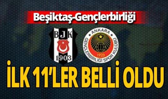 Beşiktaş- Gençlerbirliği maçında ilk 11'ler belli oldu